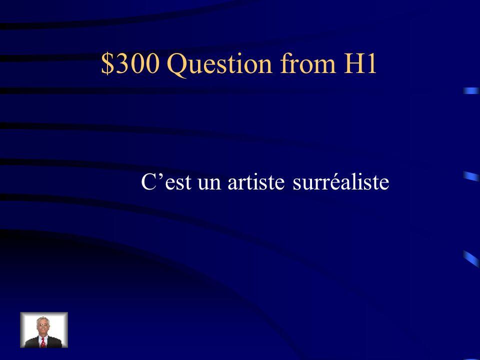 $300 Question from H1 Cest un artiste surréaliste