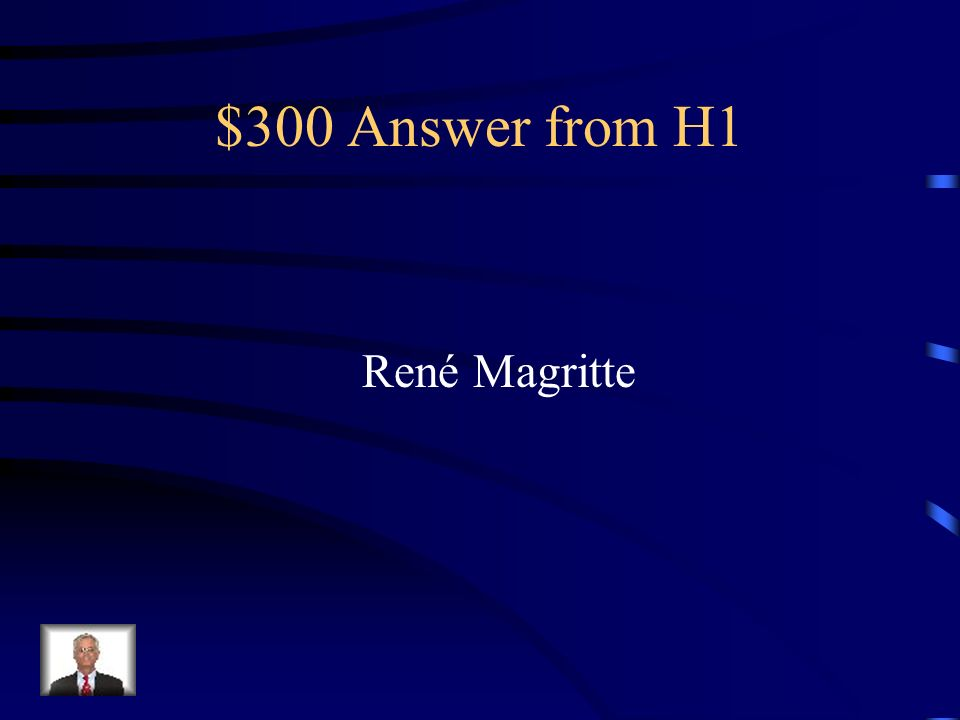 $300 Answer from H1 René Magritte