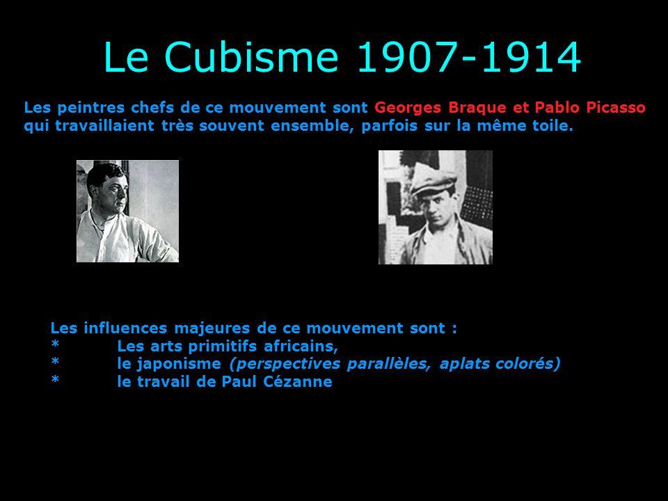 Le Cubisme 1907-1914 Les peintres chefs de ce mouvement sont Georges Braque et Pablo Picasso qui travaillaient très souvent ensemble, parfois sur la m