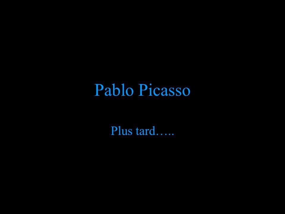 Pablo Picasso Plus tard…..
