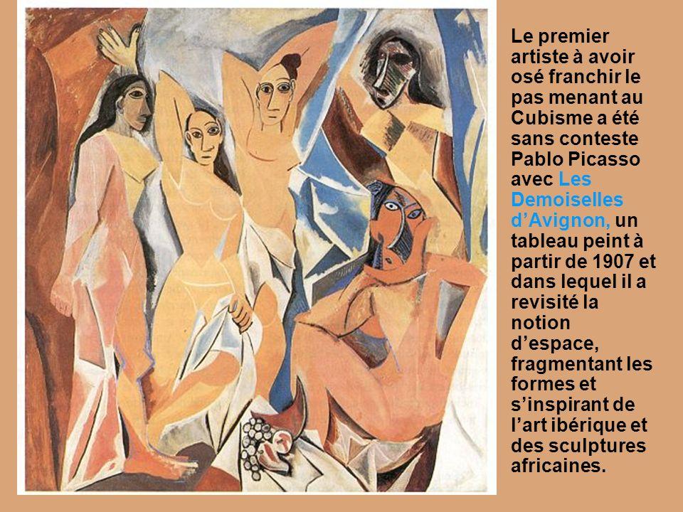 Le premier artiste à avoir osé franchir le pas menant au Cubisme a été sans conteste Pablo Picasso avec Les Demoiselles dAvignon, un tableau peint à p