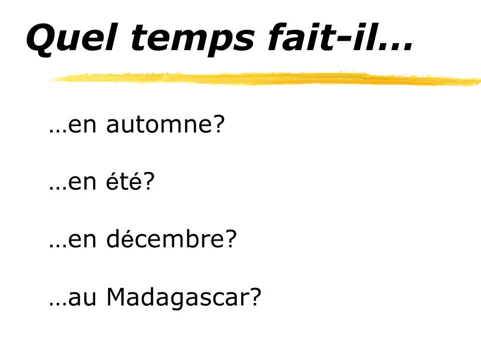 Quel temps fait-il… …en automne? …en é t é ? …en d é cembre? …au Madagascar?