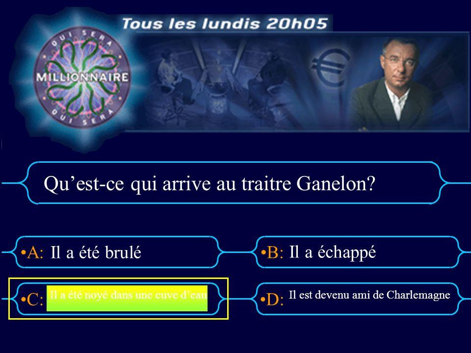 A:B: D:C: Quest-ce qui arrive au traitre Ganelon.