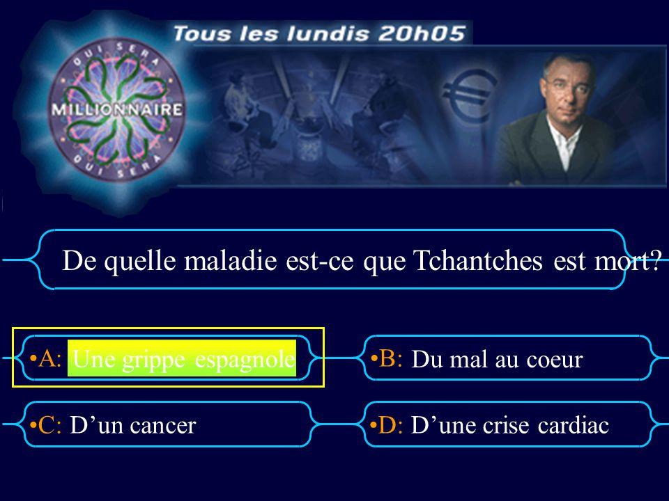 A:B: D:C: De quelle maladie est-ce que Tchantches est mort.