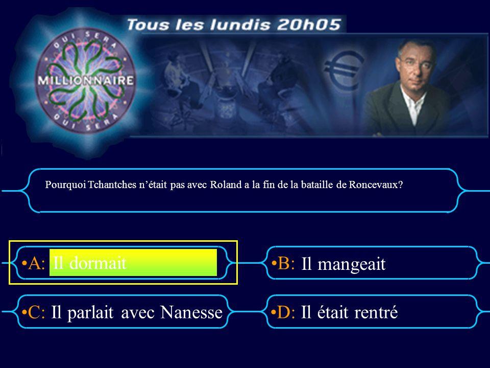 A:B: D:C: Pourquoi Tchantches nétait pas avec Roland a la fin de la bataille de Roncevaux.