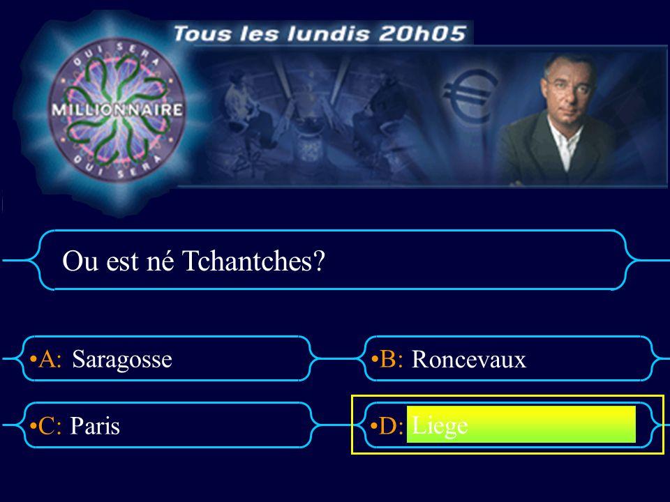 A:B: D:C: Ou est né Tchantches? Saragosse Paris Roncevaux Liege