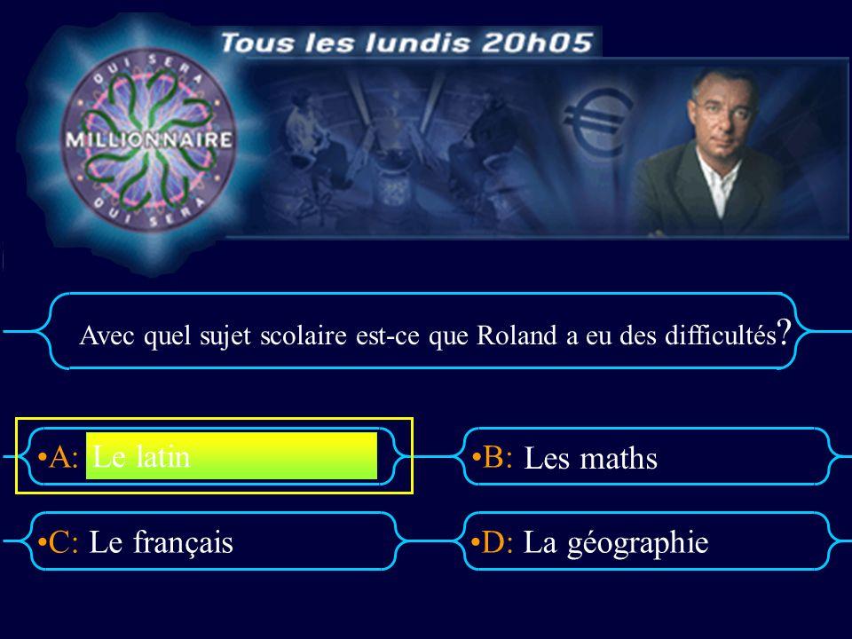 A:B: D:C: Avec quel sujet scolaire est-ce que Roland a eu des difficultés .