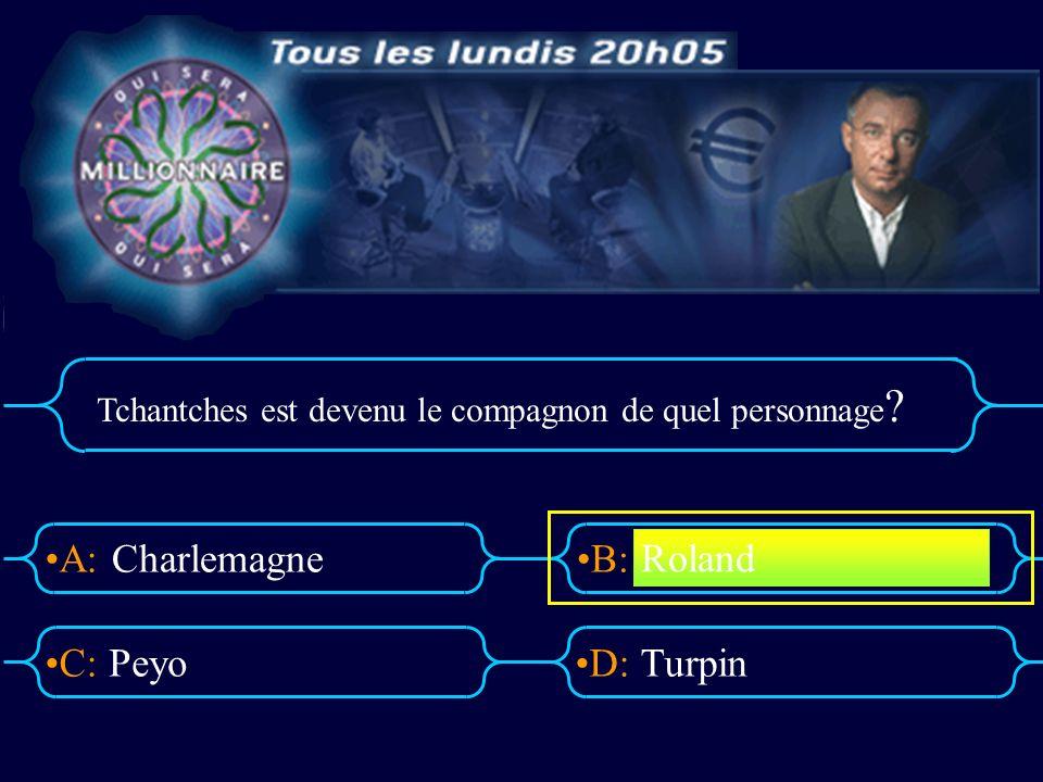 A:B: D:C: Tchantches est devenu le compagnon de quel personnage ? Charlemagne PeyoTurpin Roland