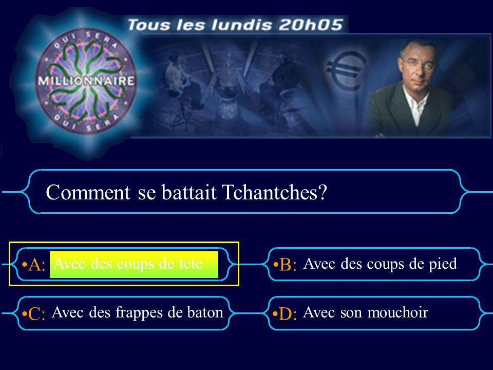 A:B: D:C: Comment se battait Tchantches.