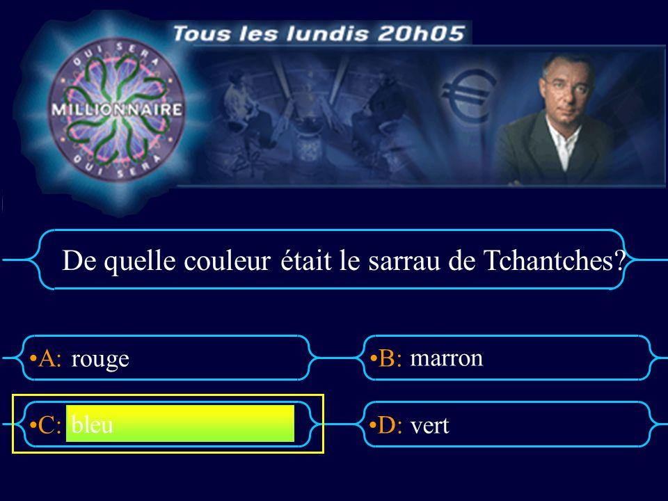 A:B: D:C: De quelle couleur était le sarrau de Tchantches? rouge marron vert bleu