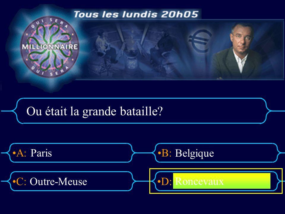 A:B: D:C: Ou était la grande bataille? Paris Outre-Meuse Belgique Roncevaux