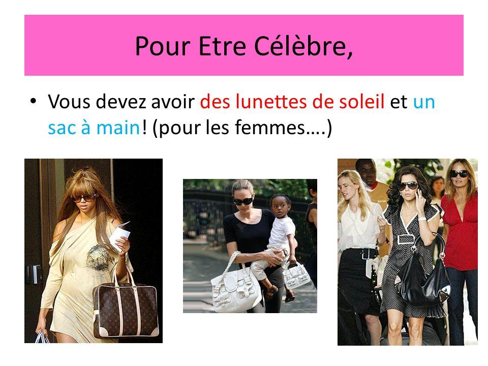 Pour Etre Célèbre, Vous devez avoir des lunettes de soleil et un sac à main! (pour les femmes….)