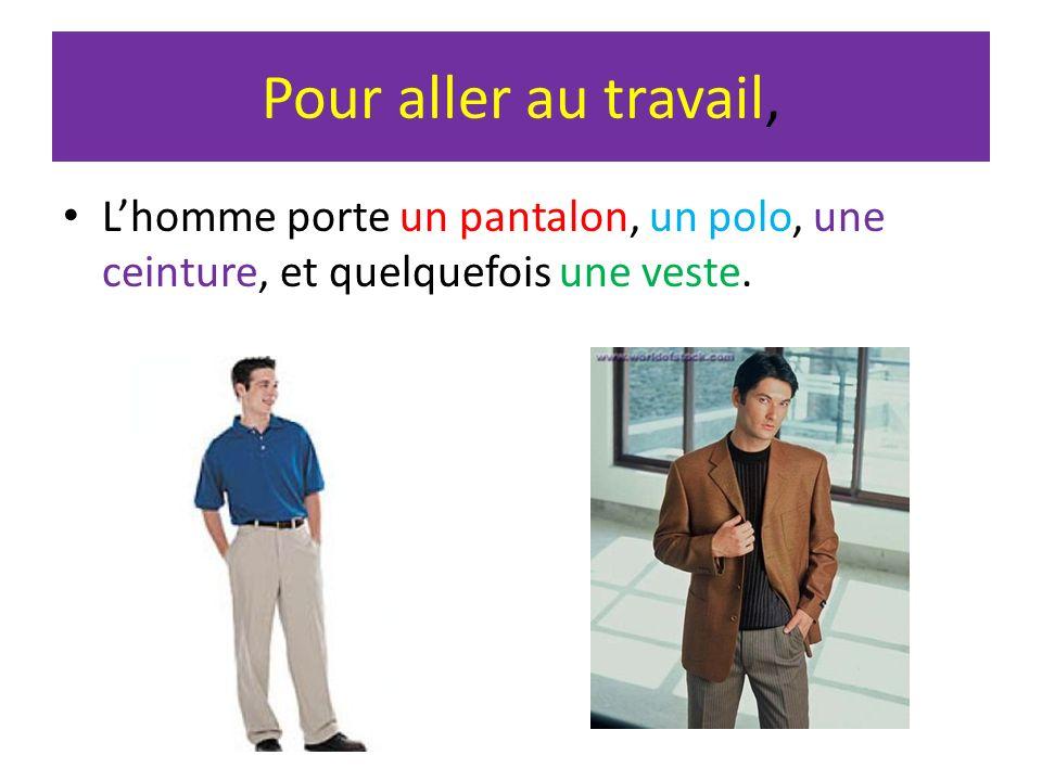 Pour aller au travail, Lhomme porte un pantalon, un polo, une ceinture, et quelquefois une veste.