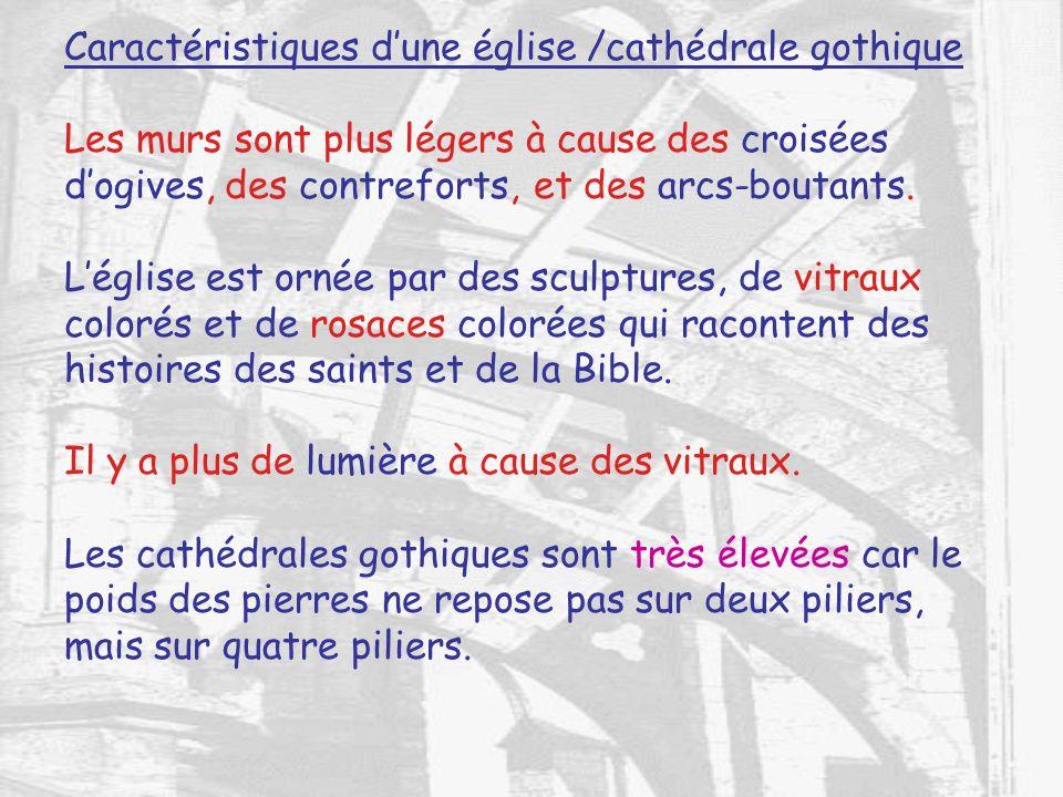 Caractéristiques dune église /cathédrale gothique Les murs sont plus légers à cause des croisées dogives, des contreforts, et des arcs-boutants. Légli