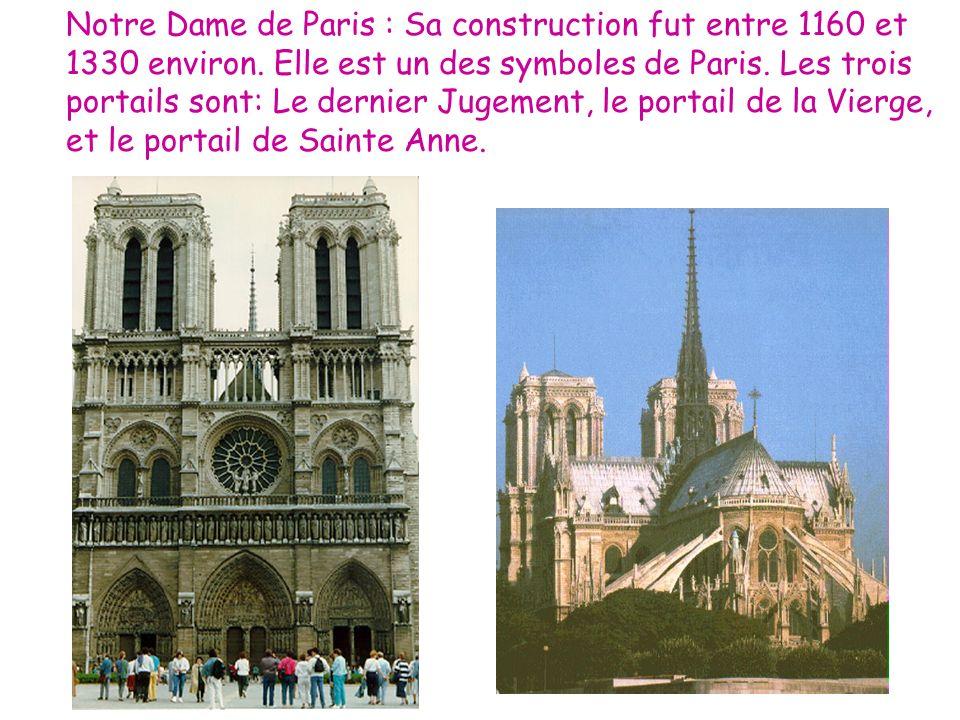 Notre Dame de Paris : Sa construction fut entre 1160 et 1330 environ. Elle est un des symboles de Paris. Les trois portails sont: Le dernier Jugement,