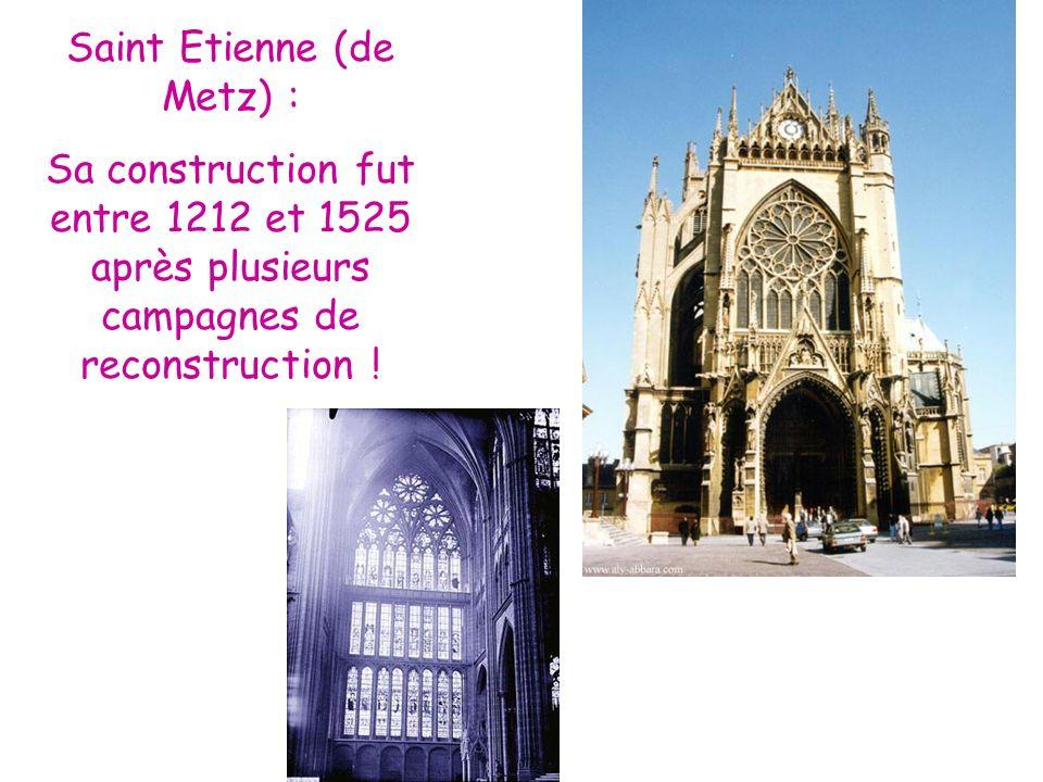 Saint Etienne (de Metz) : Sa construction fut entre 1212 et 1525 après plusieurs campagnes de reconstruction !