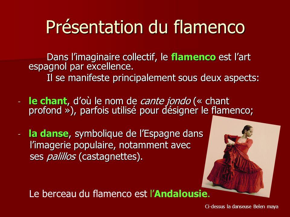 Présentation du flamenco Dans limaginaire collectif, le flamenco est lart espagnol par excellence.