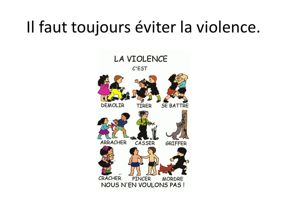Il faut toujours éviter la violence.