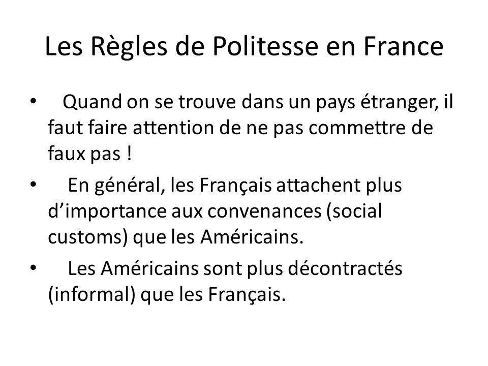 Les Règles de Politesse en France Quand on se trouve dans un pays étranger, il faut faire attention de ne pas commettre de faux pas ! En général, les