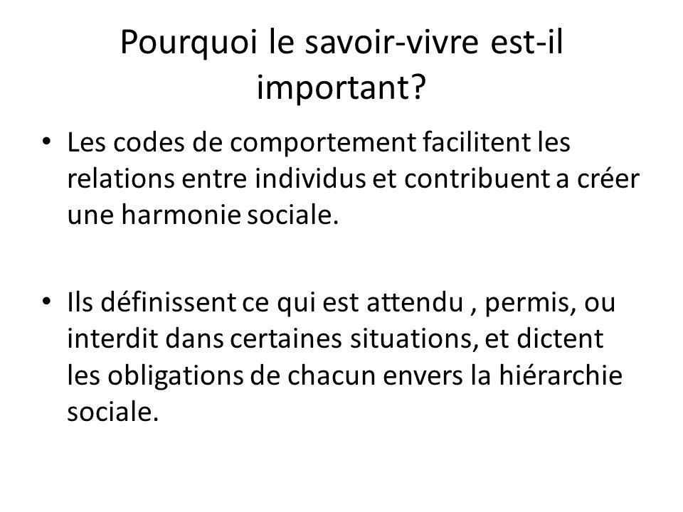 Pourquoi le savoir-vivre est-il important? Les codes de comportement facilitent les relations entre individus et contribuent a créer une harmonie soci