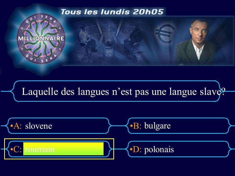 A:B: D:C: Laquelle des langues nest pas une langue slave? slovene bulgare polonais roumain