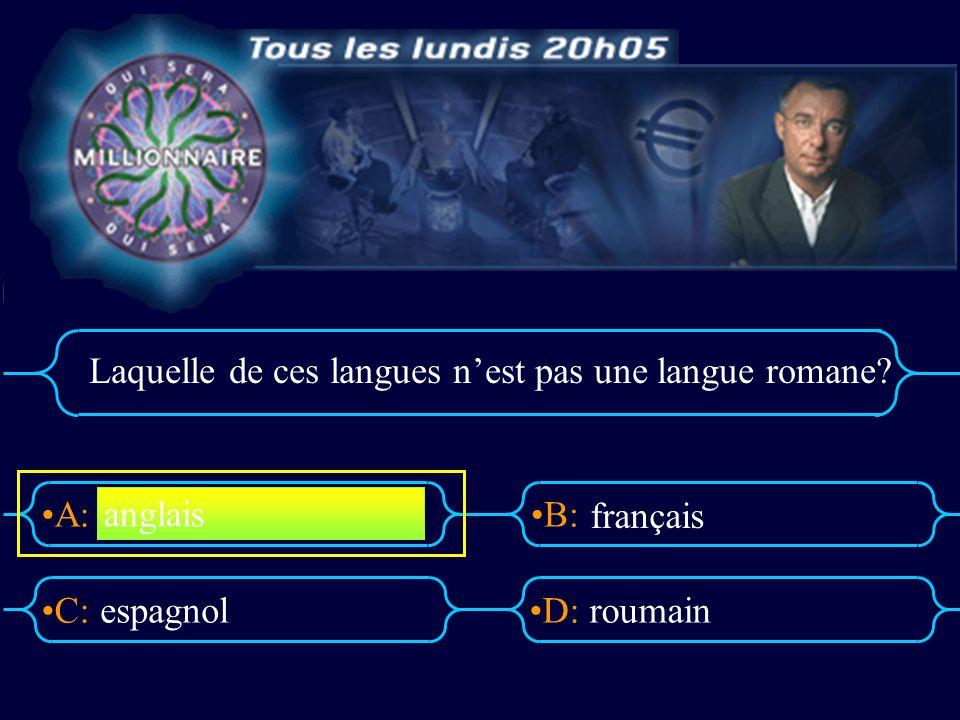 A:B: D:C: Laquelle de ces langues nest pas une langue romane? espagnolroumain anglais français
