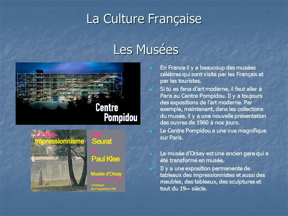 La Culture Française Les Musées En France il y a beaucoup des musées célèbres qui sont visité par les Français et par les touristes. Si tu es fana dar