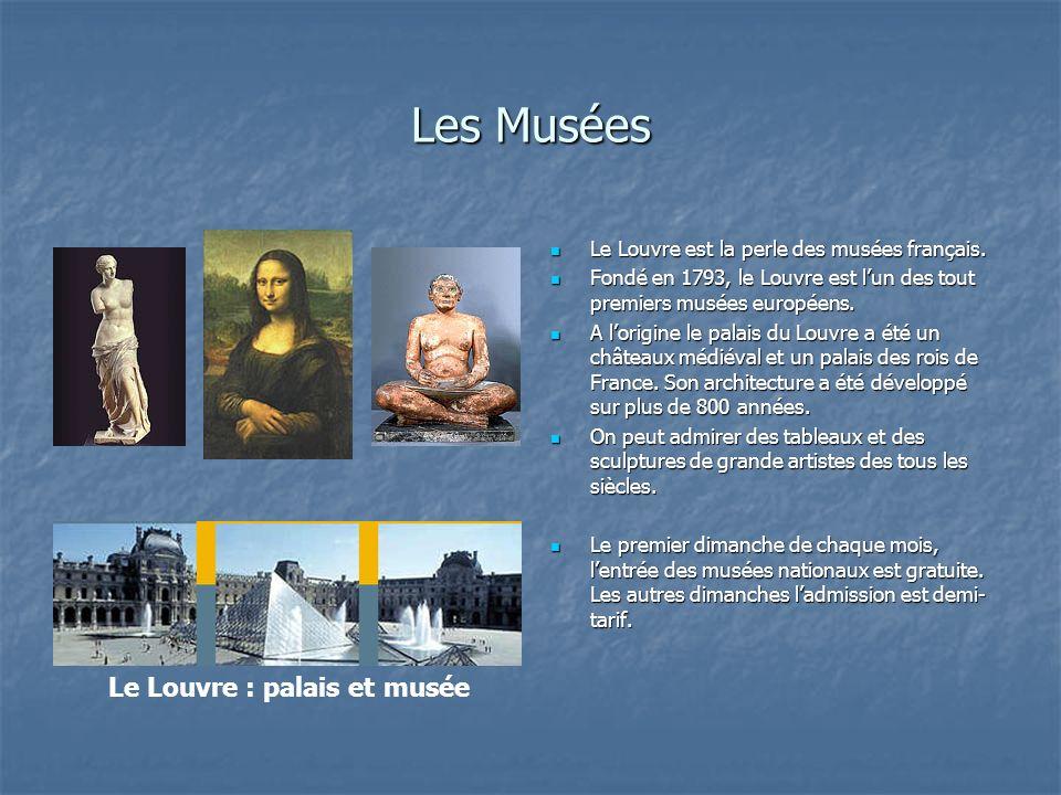 Les Musées Le Louvre est la perle des musées français. Le Louvre est la perle des musées français. Fondé en 1793, le Louvre est lun des tout premiers