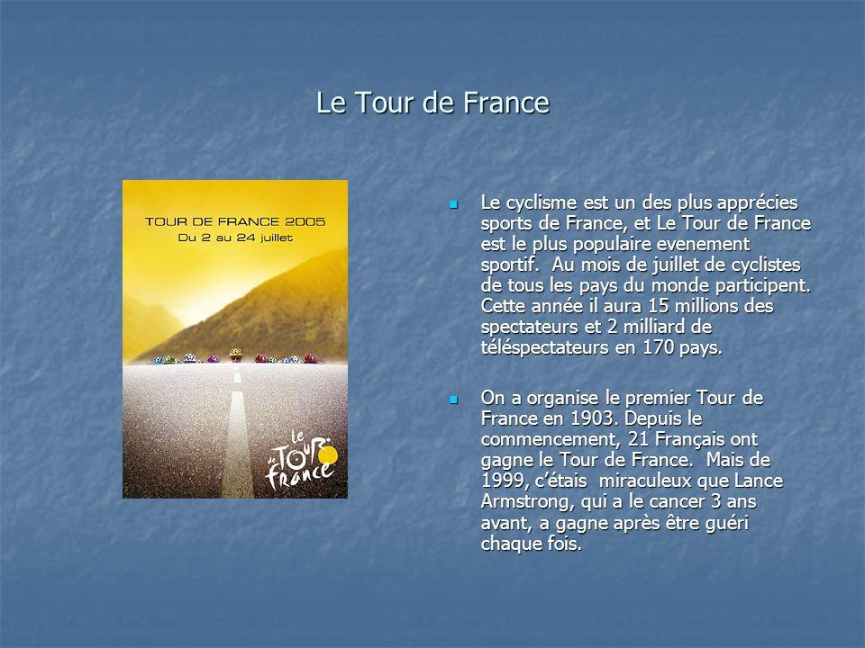 Le Tour de France Le cyclisme est un des plus apprécies sports de France, et Le Tour de France est le plus populaire evenement sportif. Au mois de jui