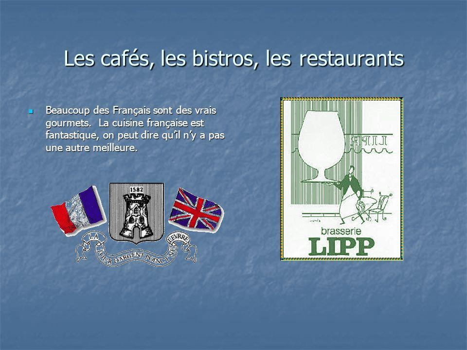 Les cafés, les bistros, les restaurants Beaucoup des Français sont des vrais gourmets. La cuisine française est fantastique, on peut dire quil ny a pa