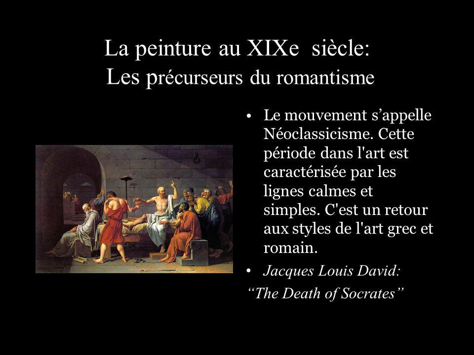 La peinture au XIXe siècle: Les p récurseurs du romantisme Le mouvement sappelle Néoclassicisme. Cette période dans l'art est caractérisée par les lig