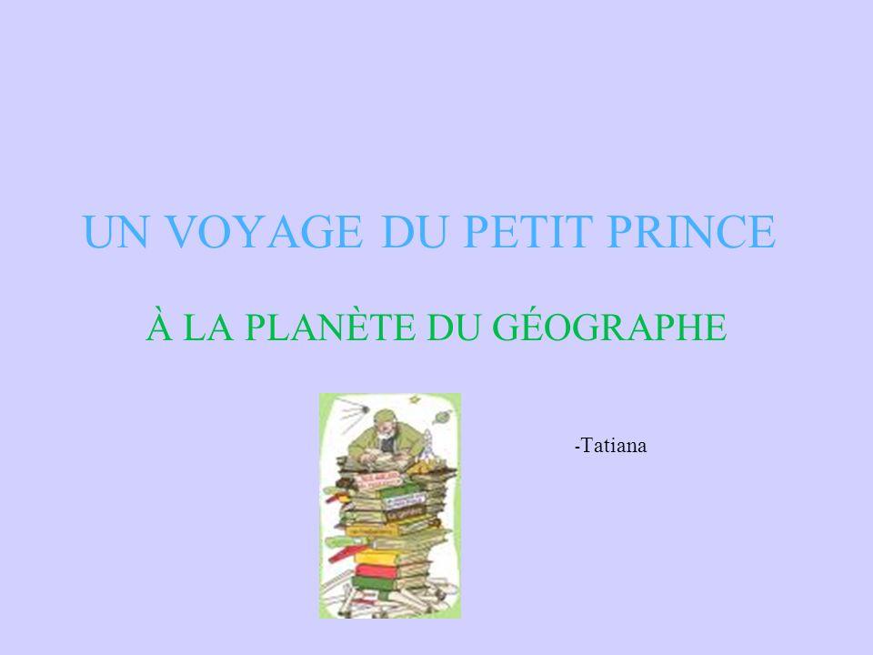 UN VOYAGE DU PETIT PRINCE À LA PLANÈTE DU GÉOGRAPHE - Tatiana
