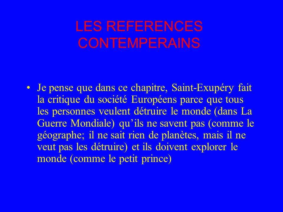 LES REFERENCES CONTEMPERAINS Je pense que dans ce chapitre, Saint-Exupéry fait la critique du société Européens parce que tous les personnes veulent d
