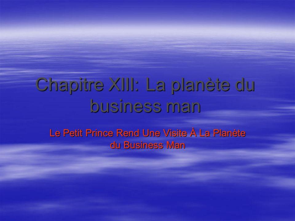 Chapitre XIII: La planète du business man Le Petit Prince Rend Une Visite À La Planète du Business Man