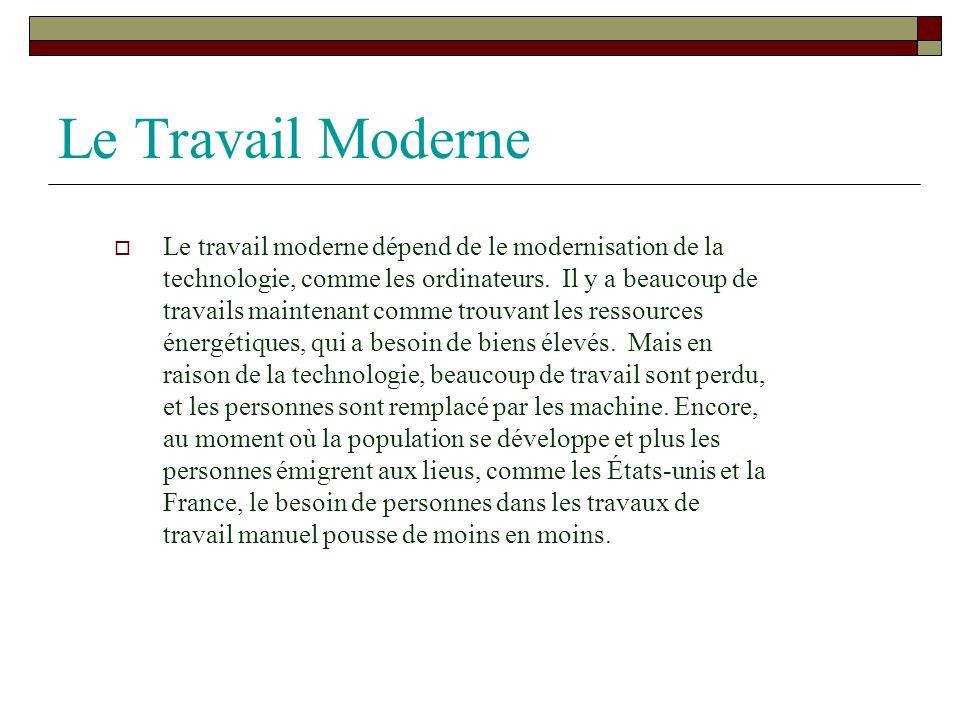 Le Travail Moderne Le travail moderne dépend de le modernisation de la technologie, comme les ordinateurs. Il y a beaucoup de travails maintenant comm