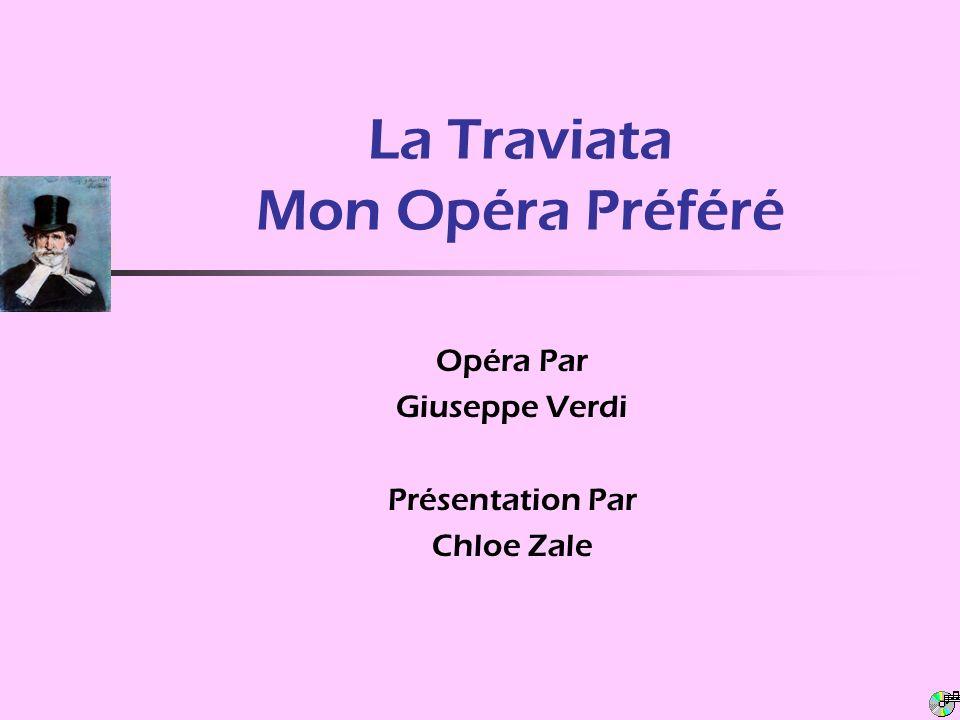 La Traviata Mon Opéra Préféré Opéra Par Giuseppe Verdi Présentation Par Chloe Zale
