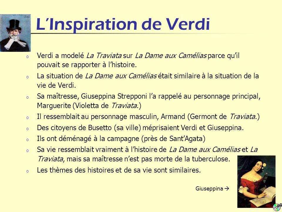 LInspiration de Verdi o Verdi a modelé La Traviata sur La Dame aux Camélias parce quil pouvait se rapporter à lhistoire. o La situation de La Dame aux