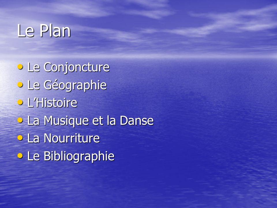 Le Plan Le Conjoncture Le Conjoncture Le Géographie Le Géographie LHistoire LHistoire La Musique et la Danse La Musique et la Danse La Nourriture La N