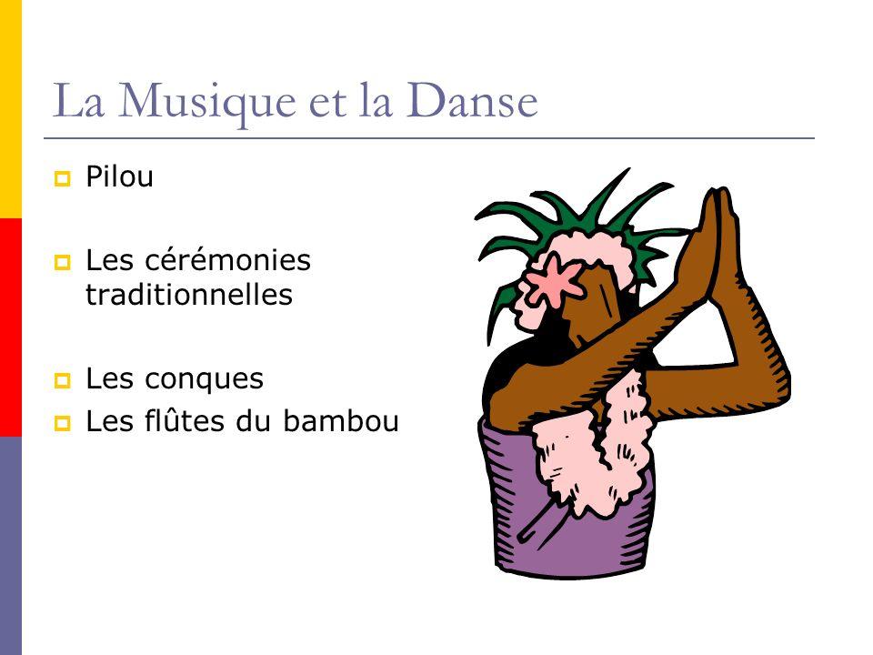 La Musique et la Danse Pilou Les cérémonies traditionnelles Les conques Les flûtes du bambou
