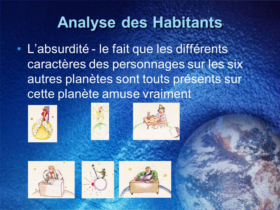 Analyse des Habitants Analyse des Habitants Labsurdité - le fait que les différents caractères des personnages sur les six autres planètes sont touts