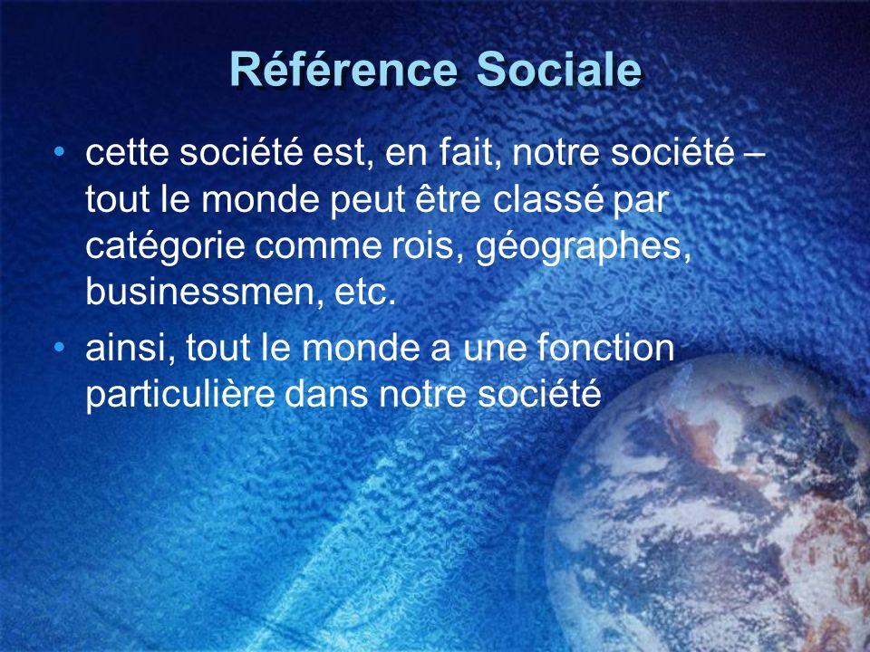 Référence Sociale cette société est, en fait, notre société – tout le monde peut être classé par catégorie comme rois, géographes, businessmen, etc. a