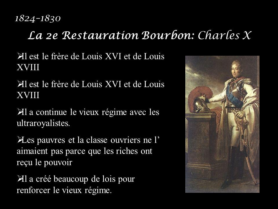 La 2e Restauration Bourbon: Charles X 1824–1830 Il est le frère de Louis XVI et de Louis XVIII Il a continue le vieux régime avec les ultraroyalistes.