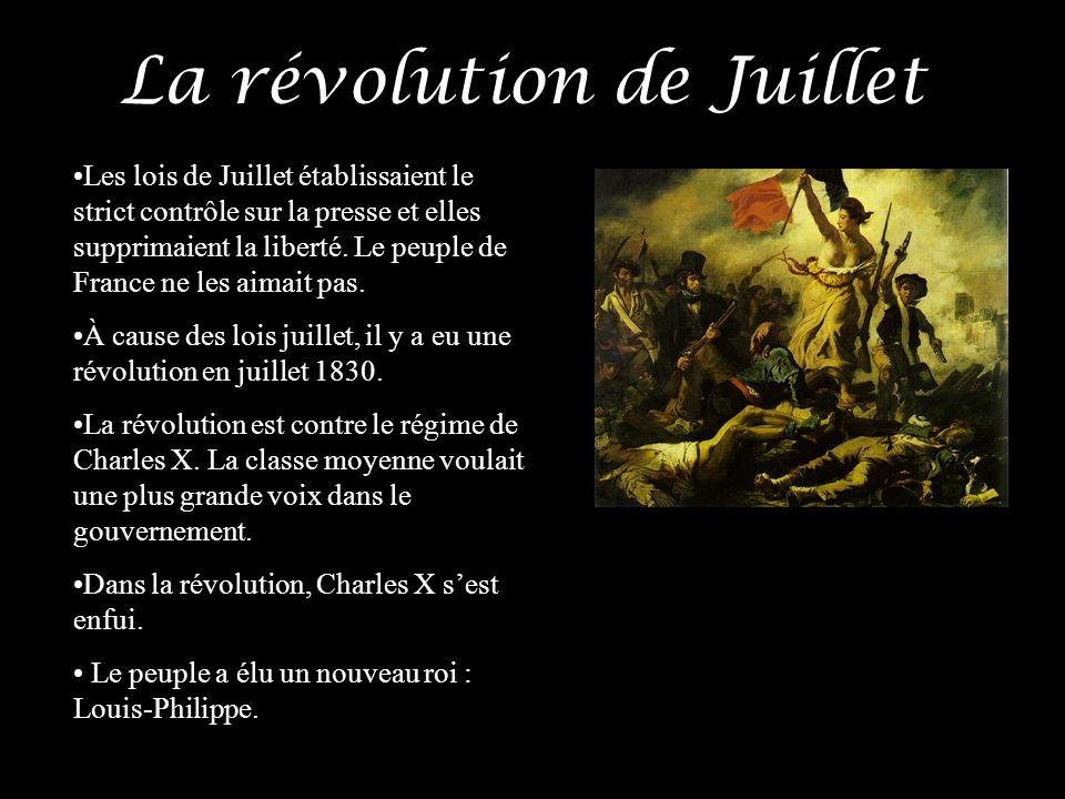 La révolution de Juillet Les lois de Juillet établissaient le strict contrôle sur la presse et elles supprimaient la liberté. Le peuple de France ne l