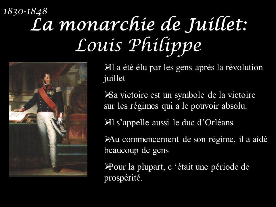 La monarchie de Juillet: Louis Philippe 1830-1848 Il a été élu par les gens après la révolution juillet Sa victoire est un symbole de la victoire sur