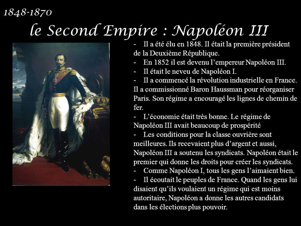 le Second Empire : Napoléon III 1848-1870 - Il a été élu en 1848. Il était la première président de la Deuxième République. - En 1852 il est devenu le