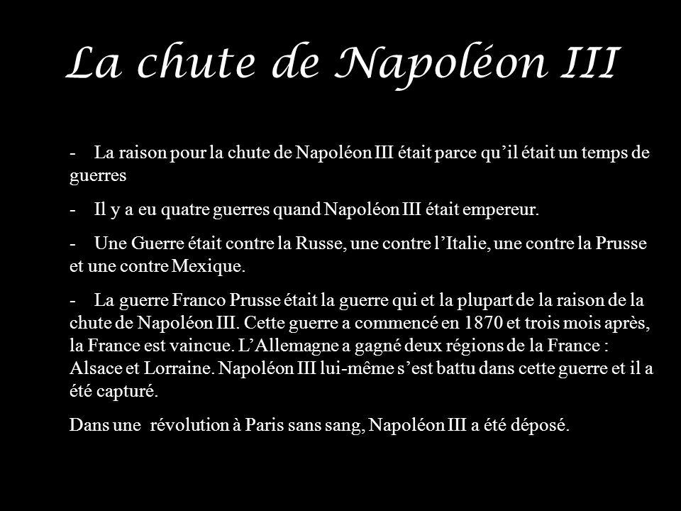 La chute de Napoléon III - La raison pour la chute de Napoléon III était parce quil était un temps de guerres - Il y a eu quatre guerres quand Napoléo