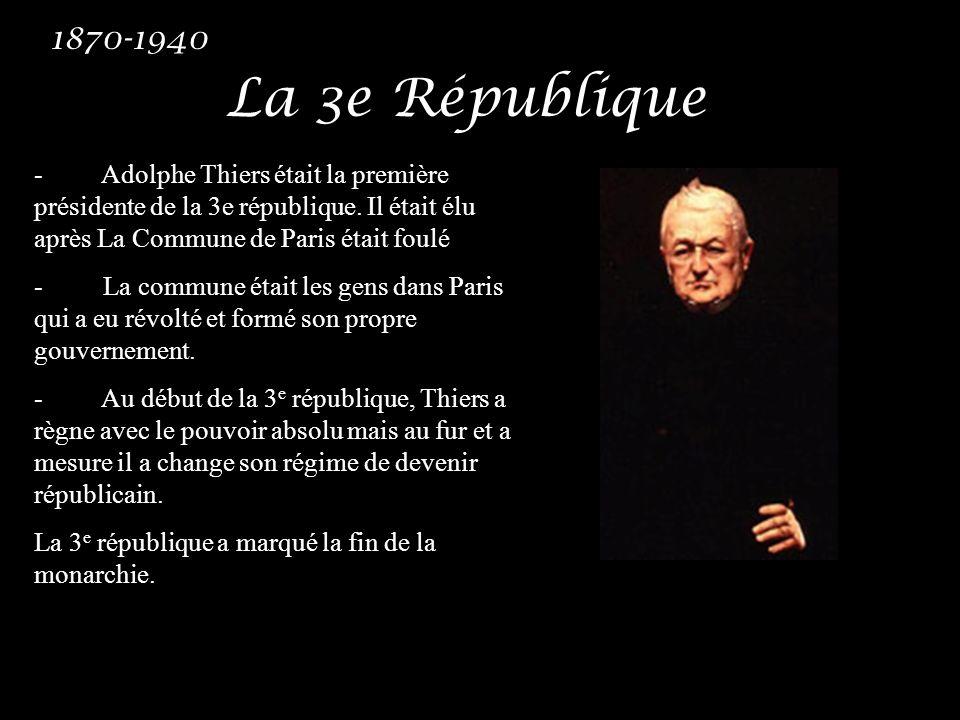 La 3e République 1870-1940 - Adolphe Thiers était la première présidente de la 3e république. Il était élu après La Commune de Paris était foulé - La