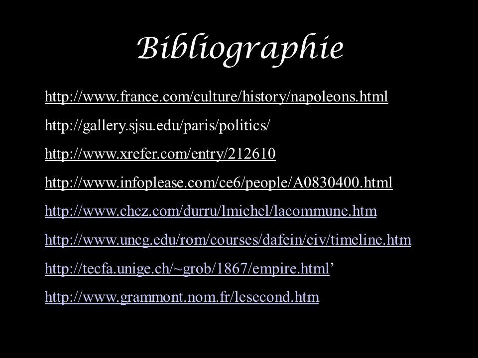 Bibliographie http://www.france.com/culture/history/napoleons.html http://gallery.sjsu.edu/paris/politics/ http://www.xrefer.com/entry/212610 http://w