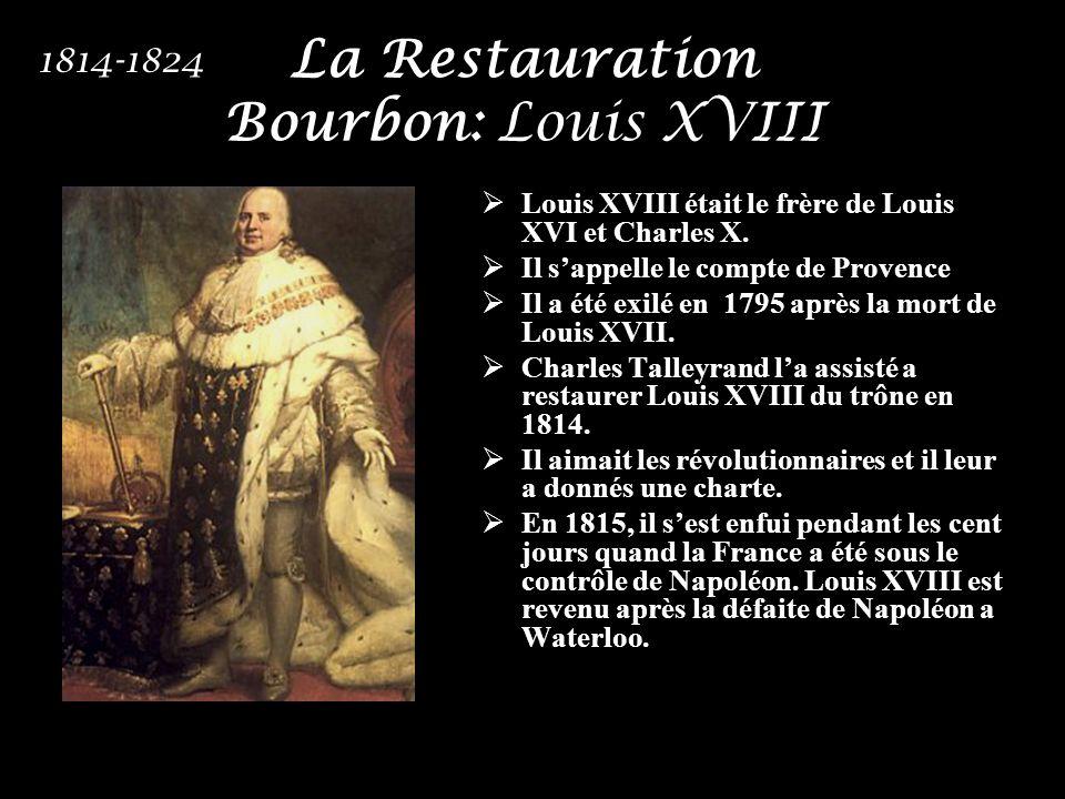 Louis XVIII était le frère de Louis XVI et Charles X. Il sappelle le compte de Provence Il a été exilé en 1795 après la mort de Louis XVII. Charles Ta