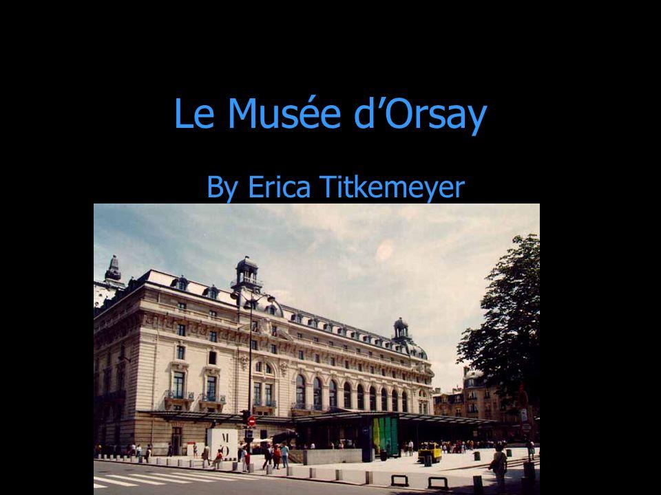 La Gare Le Musée dorsay a été une gare, mais en 1978 il a été fait en Musée.